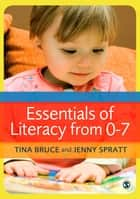 Essentials of Literacy from 0-7 - A Whole-Child Approach to Communication, Language and Literacy ebook by Tina Bruce, Jenny Spratt
