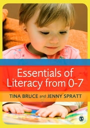 Essentials of Literacy from 0-7 - A Whole-Child Approach to Communication, Language and Literacy ebook by Professor Tina Bruce,Ms Jenny Spratt