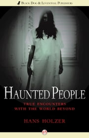 Haunted People - True Encounters with the World Beyond ebook by Hans Holzer