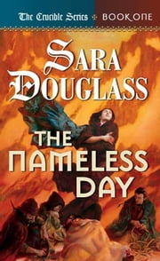 The Nameless Day - Book One of 'The Crucible' ebook by Sara Douglass