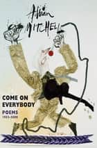 Come On Everybody - Poems 1953-2008 ebook by
