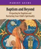 Baptism & Beyond Parent Guide ebook by Kathy Coffey
