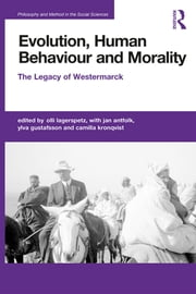 Evolution, Human Behaviour and Morality - The Legacy of Westermarck ebook by Olli Lagerspetz,Jan Antfolk,Ylva Gustafsson,Camilla Kronqvist
