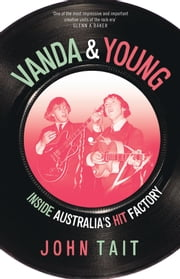 Vanda & Young - Inside Australia's Hit Factory ebook by John Tait