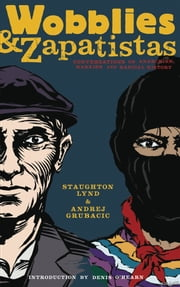 Wobblies and Zapatistas - Conversations on Anarchism, Marxism and Radical History ebook by Staughton Lynd,Andrej Grubacic