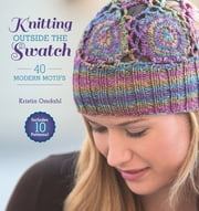 Knitting Outside the Swatch - 40 Modern Motifs ebook by Kristin Omdahl