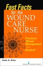 Fast Facts for Wound Care Nursing - Practical Wound Management in a Nutshell ebook by Zelia Kifer, RN, BSN,...