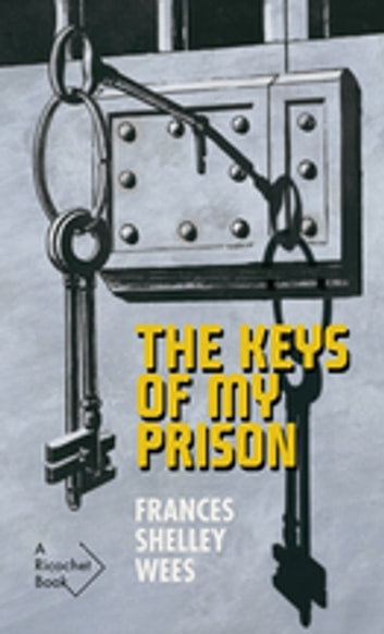 The Keys of My Prison ebook by Frances Shelley Wees