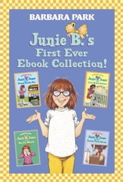 Junie B.'s First Ever Ebook Collection! - Books 1-4 ebook by Barbara Park,Denise Brunkus