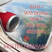 What I Was Doing While You Were Breeding - A Memoir audiobook by Kristin Newman