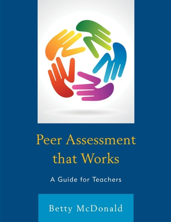 Peer Assessment that Works - A Guide for Teachers ebook by Betty McDonald