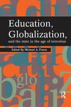Education, Globalization and the State in the Age of Terrorism ebook by Michael A. Peters