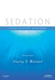 Sedation - E-Book - A Guide to Patient Management ebook by Stanley F. Malamed, DDS