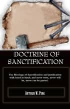 Doctrine Of Sanctification ebook by Arthur W. Pink