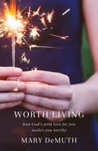 Worth Living ebook by Mary DeMuth