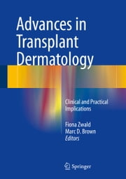 Advances in Transplant Dermatology - Clinical and Practical Implications ebook by Fiona Zwald,Marc D. Brown