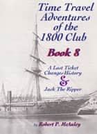 Time Travel Adventures Of The 1800 Club Book VIII ebook by Robert P McAuley