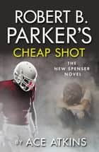 Robert B Parker's Cheap Shot eBook by Ace Atkins