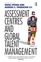 Assessment Centres and Global Talent Management ebook by George C. Thornton Iii, Nigel Povah