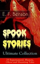 Spook Stories – Ultimate Collection: 25 Supernatural, Mystery, Ghost and Haunting Tales ebook by