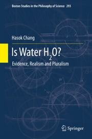Is Water H2O? - Evidence, Realism and Pluralism ebook by Hasok Chang