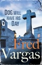 Dog Will Have His Day ebook by Fred Vargas,Sian Reynolds