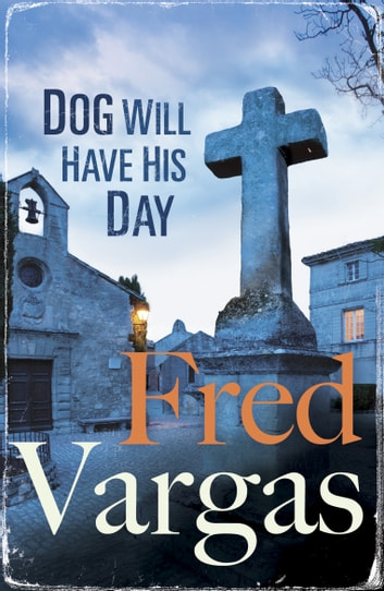 Dog Will Have His Day ebook by Fred Vargas