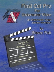 Final Cut Pro for Underwater Video ebook by Fish, Steven Dale