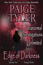 "Edge of Darkness: Episode One ""Seeing Ghosts"" - Paranormal Investigations Unlimited, #1 ebook by Paige Tyler"