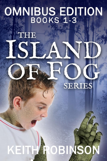 Island of Fog Omnibus Edition (Books 1-3) ebook by Keith Robinson