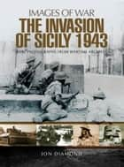 The Invasion of Sicily 1943 ebook by Jon  Diamond