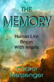 The Memory: Human Life Began With Angels ebook by Charol Messenger