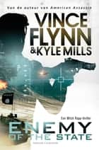 Enemy of the state ebook by Vince Flynn, Kyle Mills, Agnes de Rijk