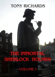 The Immortal Sherlock Holmes: Volume I ebook by Tony Richards