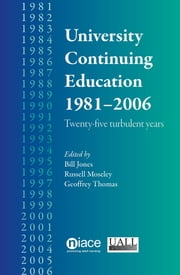University Continuing Education 1981-2006: Twenty-Five Turbulent Years ebook by Bill Jones,Russell Moseley,Geoffrey Thomas