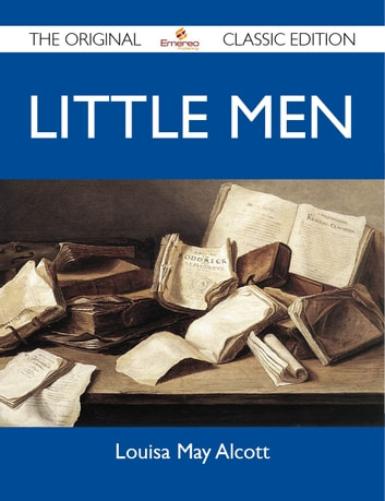 Little Men - The Original Classic Edition eBook by Alcott Louisa