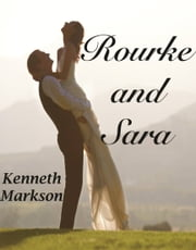 ROURKE AND SARA (A Clean Historical Western Victorian Romance) ebook by KENNETH MARKSON