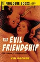The Evil Friendship ebook by Vin Packer