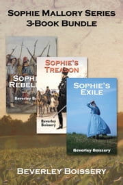 Sophie Mallory Series 3-Book Bundle - Sophie's Rebellion / Sophie's Treason / Sophie's Exile ebook by Beverley Boissery