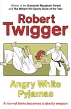 Angry White Pyjamas ebook by Robert Twigger