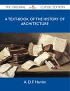 A Text-Book of the History of Architecture - The Original Classic Edition ebook by Hamlin A