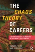 The Chaos Theory of Careers - A New Perspective on Working in the Twenty-First Century ebook by Robert Pryor, Jim Bright