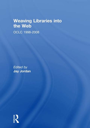 Weaving Libraries into the Web - OCLC 1998-2008 ebook by