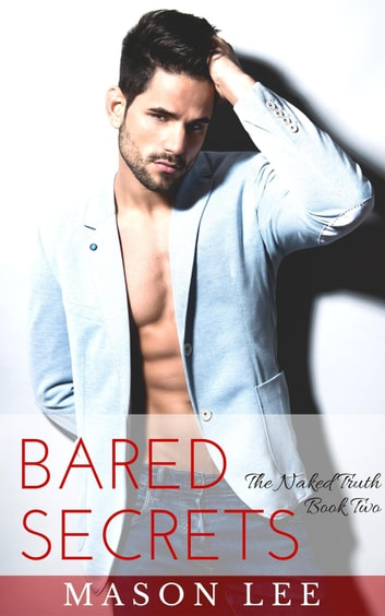 Bared Secrets: The Naked Truth - Book Two - The Naked Truth, #2 ebook by Mason Lee