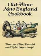 Old-Time New England Cookbook ebook by Duncan MacDonald, Robb Sagendorph