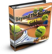 Beyond The Baseline : Part II (A Comprehensive Guide to Tennis Equipment) - A Comprehensive Guide On Tennis Equipment ebook by Umer Malik
