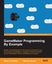 GameMaker Programming By Example ebook by Brian Christian,Steven Isaacs