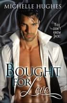 Bought for Love - YOU DON'T KNOW JACK, #1 ebook by Michelle Hughes