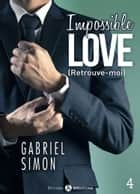 Impossible Love Retrouve-moi 4 eBook by Gabriel Simon