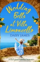 Wedding Bells at Villa Limoncello - A feel good holiday romance ebook by Daisy James